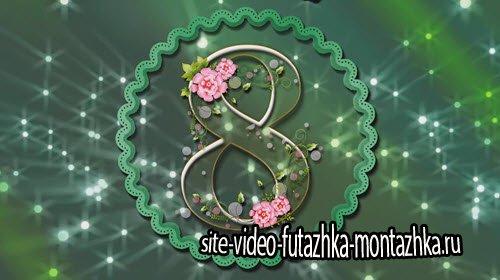 футаж - Видео заставка к 8 марта